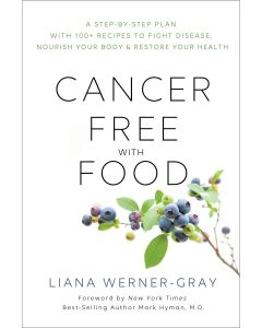 Cancer-Free with Food: A Step-by-Step Plan with 100+ Recipes to Fight Disease, Nourish Your Body & Restore Your Health by Liana Werner-Gray
