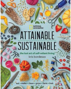 Attainable Sustainable: The Lost Art of Self-Reliant Living by Kris Bordessa