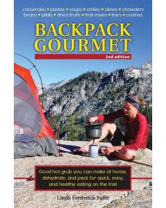 Backpack Gourmet: Good Hot Grub You Can Make at Home, Dehydrate, and Pack for Quick, Easy and Healthy Eating on the Trail by Linda Frederick Yaffe