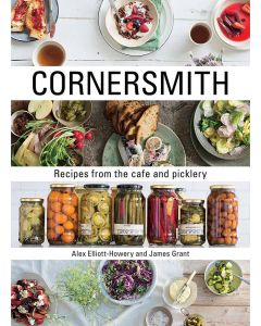 Cornersmith: Recipes from the Cafe and Picklery by Alex Elliott-Howery and James Grant