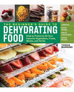Beginner's Guide to Dehydrating Food, The by Teresa Marrone