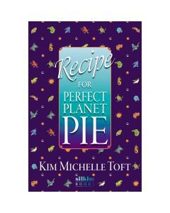 Recipe for Perfect Planet Pie by Kim Michelle Toft