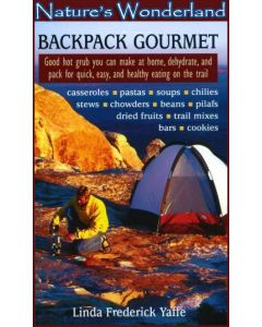 Backpack Gourmet: Good Hot Grub You Can Make at Home, Dehydrate, and Pack for Quick, Easy and Healthy Eating on the Trail - book by Linda Frederick Yaffe